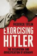 Exorcising Hitler: The Occupation and Denazification of Germany Cover