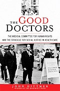 The Good Doctors: The Medical Committee for Human Rights and the Struggle for Social Justice in Health Care Cover