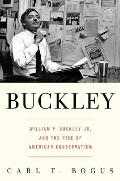 Buckley: William F. Buckley JR. and the Rise of American Conservatism