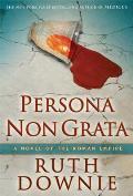 Persona Non Grata A Novel of the Roman Empire