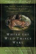 Where the Wild Things Were Life Death & Ecological Wreckage in a Land of Vanishing Predators