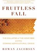 Fruitless Fall The Collapse of the Honeybee & the Coming Agricultural Crisis