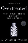 Overtreated: Why Too Much Medicine Is Making Us Sicker and Poorer Cover