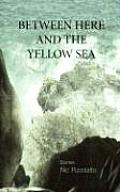 Between Here & The Yellow Sea