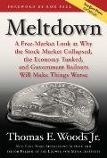 Meltdown A Free Market Look at Why the Stock Market Collapsed the Economy Tanked & the Government Bailout Will Make Things