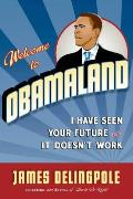 Welcome to Obamaland I Have Seen Your Future & It Doesnt Work