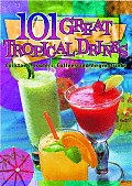 101 Great Tropical Drinks Cocktails Coolers Coffees & Virgin Drinks