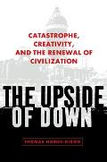 Upside Of Down Catastrophe Creativity & the Renewal of Civilization