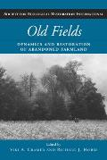 Old Fields: Dynamics and Restoration of Abandoned Farmland (Science and Practice of Ecological Restoration)