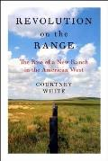 Revolution on the Range The Rise of a New Ranch in the American West