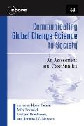 Scope #68: Communicating Global Change Science to Society: An Assessment and Case Studies