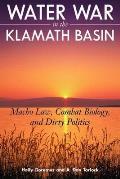 Water War in the Klamath Basin Macho Law Combat Biology & Dirty Politics
