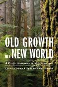 Old Growth in a New World A Pacific Northwest Icon Reexamined