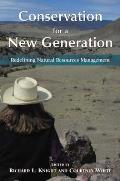 Conservation for a New Generation Redefining Natural Resources Management
