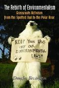 The Rebirth of Environmentalism: Grassroots Activism from the Spotted Owl to the Polar Bear Cover