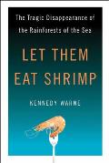 Let Them Eat Shrimp The Tragic Disappearance of the Rainforests of the Sea