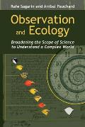 Observation & Ecology Broadening the Scope of Science to Understand a Complex World