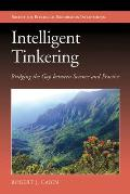 Intelligent Tinkering: Bridging the Gap Between Science and Practice (Science and Practice of Ecological Restoration)