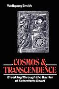 Cosmos & Transcendence Breaking Through the Barrier of Scientistic Belief