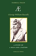 Ae (George William Russell): A Study of a Man and a Nation