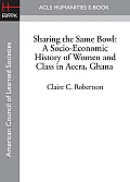 Sharing the Same Bowl: A Socio-Economic History of Women and Class in Accra, Ghana