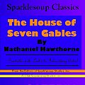 The House of Seven Gables  (Sparklesoup Classics)