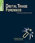 Digital Triage Forensics: Processing the Digital Crime Scene