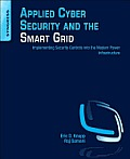 Applied Cyber Security and the Smart Grid: Implementing Security Controls Into the Modern Power Infrastructure