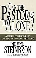 Can the Pastor Do It Alone A Model for Preparing Lay People for Lay Pastoring