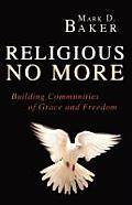 Religious No More Building Communities Of Grace & Freedom