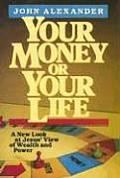 Your Money or Your Life: A New Look at Jesus' View of Wealth and Power