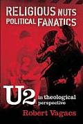 Religious Nuts Political Fanatics U2 in Theological Perspective