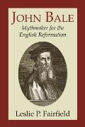John Bale, Mythmaker for the English Reformation