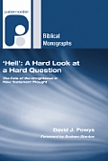 Hell: A Hard Look at a Hard Question: The Fate of the Unrighteous in New Testament Thought