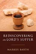 Rediscovering the Lord's Supper: Communion with Israel, with Christ, and Among the Guests