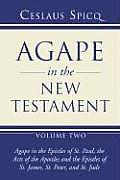 Agape in the New Testament: Volume 2: Agape in the Epistles of St. Paul, the Acts of the Apostles and the Epistles of St. James, St. Peter, and St