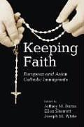 Keeping Faith: European and Asian Catholic Immigrants