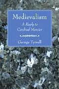 Medievalism: A Reply to Cardinal Mercier