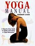 Yoga Manual A Step By Step Guide to Gentle Stretching & Total Relaxation