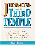Jesus and the Third Temple: The Complete Guide to the Ancient History and Secret Rituals of the Red Heifer Ceremony