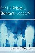 Am I a Priest...Servant/Leader?