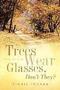 Trees Wear Glasses, Don't They?