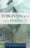 Forgiven, But Not Perfect
