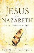 Jesus of Nazareth: Son of God/Son of Man