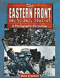 Eastern Front Day by Day 1941 45 A Photographic Chronology