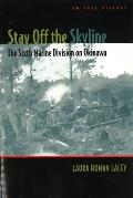 Stay Off the Skyline: The Sixth Marine Division on Okinawa-An Oral History