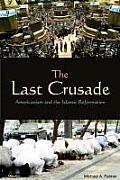 Last Crusade Americanism & the Islamic Reformation