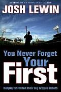 You Never Forget Your First Ballplayers Recall Their Big League Debuts