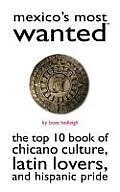 Mexicos Most Wanted The Top 10 Book of Chicano Culture Latin Lovers & Hispanic Pride