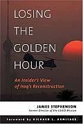 Losing the Golden Hour: An Insider's View of Iraq's Reconstruction (Adst-Dacor Diplomats and Diplomacy Book)